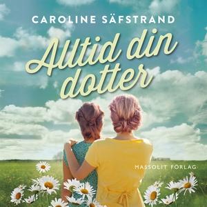 Alltid din dotter (ljudbok) av Caroline Säfstra