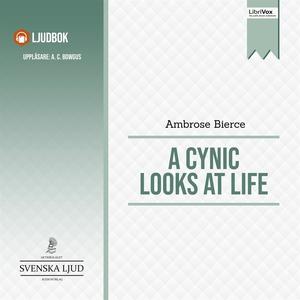 A Cynic Looks At Life (ljudbok) av Ambrose Bier