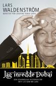 Jag inredde Dubai : den osannolika historien om mitt liv som Mr Lars