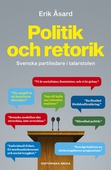 Politik och retorik: Svenska partiledare i talarstolen