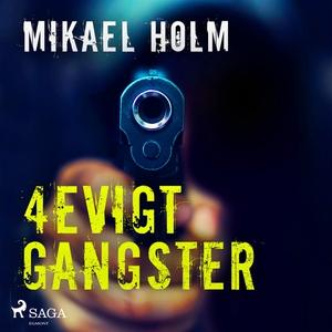 4evigt Gangster (ljudbok) av Mikael Holm