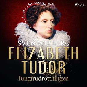 Elizabeth Tudor, jungfrudrottningen. (ljudbok)