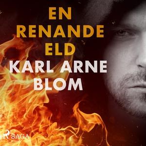 En renande eld (ljudbok) av Karl Arne Blom