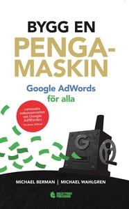 Bygg en pengamaskin : Google AdWords för alla (
