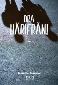 DRA HÄRIFRÅN! (e-bok) av Jeanette Jonasson