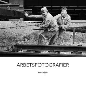 Arbetsfotografier (e-bok) av Bernt Lindgren