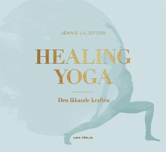 Healing Yoga : den läkande kraften (e-bok) av J