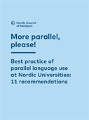 More parallel, please!: Best practice of parallel language use at Nordic Universities: 11 recommendations