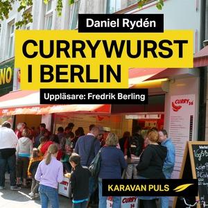 Currywurst i Berlin (ljudbok) av Daniel Rydén