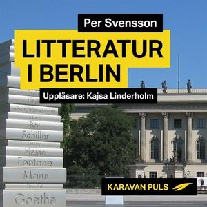 Litteratur i Berlin (ljudbok) av Per Svensson