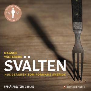 Svälten : Hungeråren som formade Sverige (ljudb