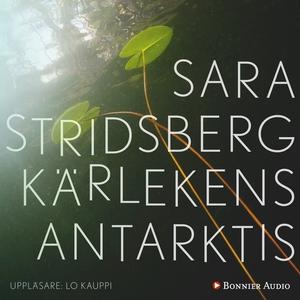Kärlekens Antarktis (ljudbok) av Sara Stridsber