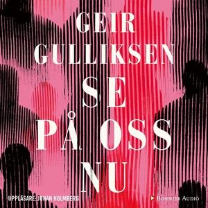 Se på oss nu (ljudbok) av Geir Gulliksen