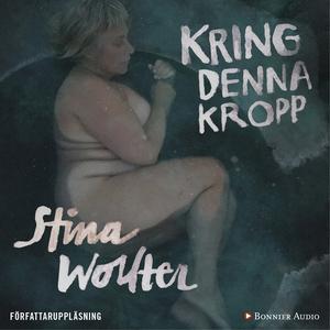 Kring denna kropp (ljudbok) av Stina Wollter