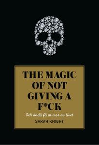 The magic of not giving a f*ck : och ändå få ut