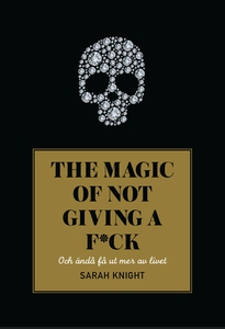 The magic of not giving a f*ck : och ändå få ut
