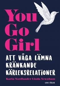 You go girl : att våga lämna kränkande kärleksr