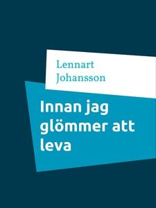 Innan jag glömmer att leva (e-bok) av Lennart J