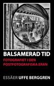 Balsamerad tid: Fotografiet i den postfotografiska eran