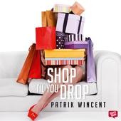 Shop 'til you drop - En bok för dig som shoppar för mycket