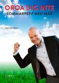 OROA DIG INTE - Sommarpepp med Max