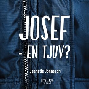 Josef - en tjuv? (ljudbok) av Jeanette Jonasson