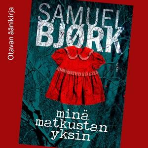 Minä matkustan yksin (ljudbok) av Samuel Bjørk