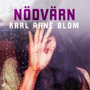 Nödvärn (ljudbok) av Karl Arne Blom