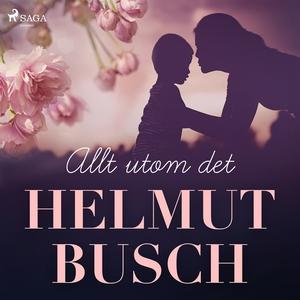 Allt utom det (ljudbok) av Helmut Busch