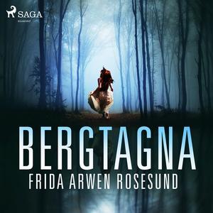 Bergtagna (ljudbok) av Frida Arwen Rosesund