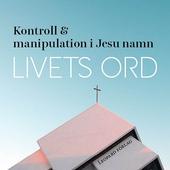 Livets ord - Kontroll och manipulation i Jesu namn