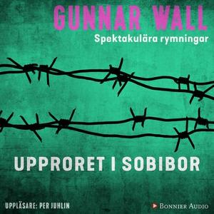 Upproret i Sobibor (ljudbok) av Gunnar Wall
