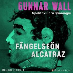 Fängelseön Alcatraz (ljudbok) av Gunnar Wall