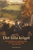 Det lilla kriget : Skärmytslingar och kommenderingar under stora nordiska kriget åren 1702–1709
