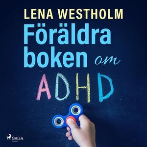 Föräldraboken om ADHD (ljudbok) av Lena Westhol