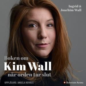 Boken om Kim Wall : När orden tar slut (ljudbok