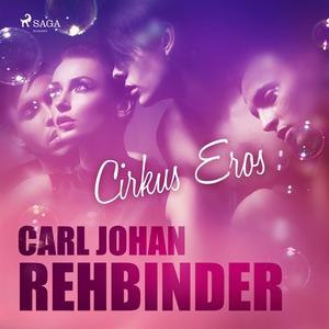 Cirkus Eros (ljudbok) av Carl Johan Rehbinder