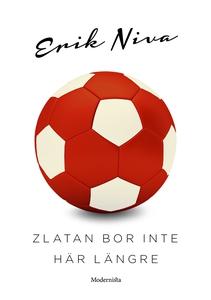 Zlatan bor inte här längre (e-bok) av Erik Niva