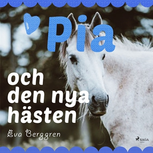 Pia och den nya hästen (ljudbok) av Eva Berggre