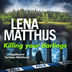 Killing your darlings (ljudbok) av Lena Matthij