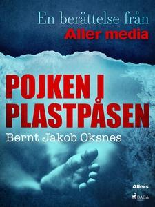 Pojken i plastpåsen (e-bok) av Bernt Jakob Oksn