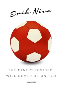 The Miners Divided, Will Never Be United (e-bok