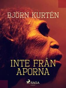 Inte från aporna (e-bok) av Björn Kurtén