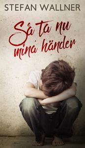 Så ta nu mina händer (e-bok) av Stefan Wallner