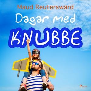 Dagar med Knubbe (ljudbok) av Maud Reuterswärd