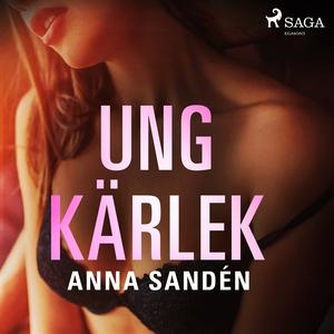 Ung kärlek (ljudbok) av Anna Sandén