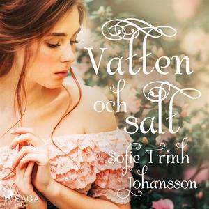 Vatten och salt (ljudbok) av Sofie Trinh Johans