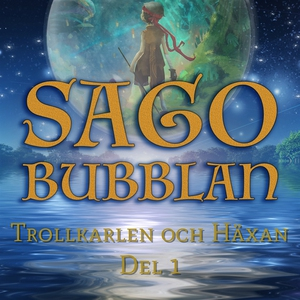 Sagobubblan : Trollkarlen och Häxan Del 1 (ljud