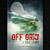 OFF GRID - A TRUE STORY