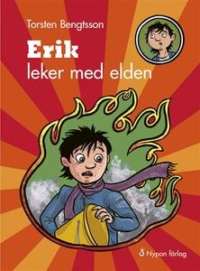Erik leker med elden (e-bok) av Torsten Bengtss